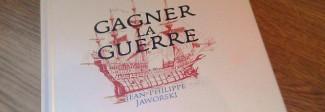 ''Gagner la Guerre'' de Jean-Philippe Jaworski