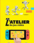 L'atelier du jeu vidéo - Nintendo Switch