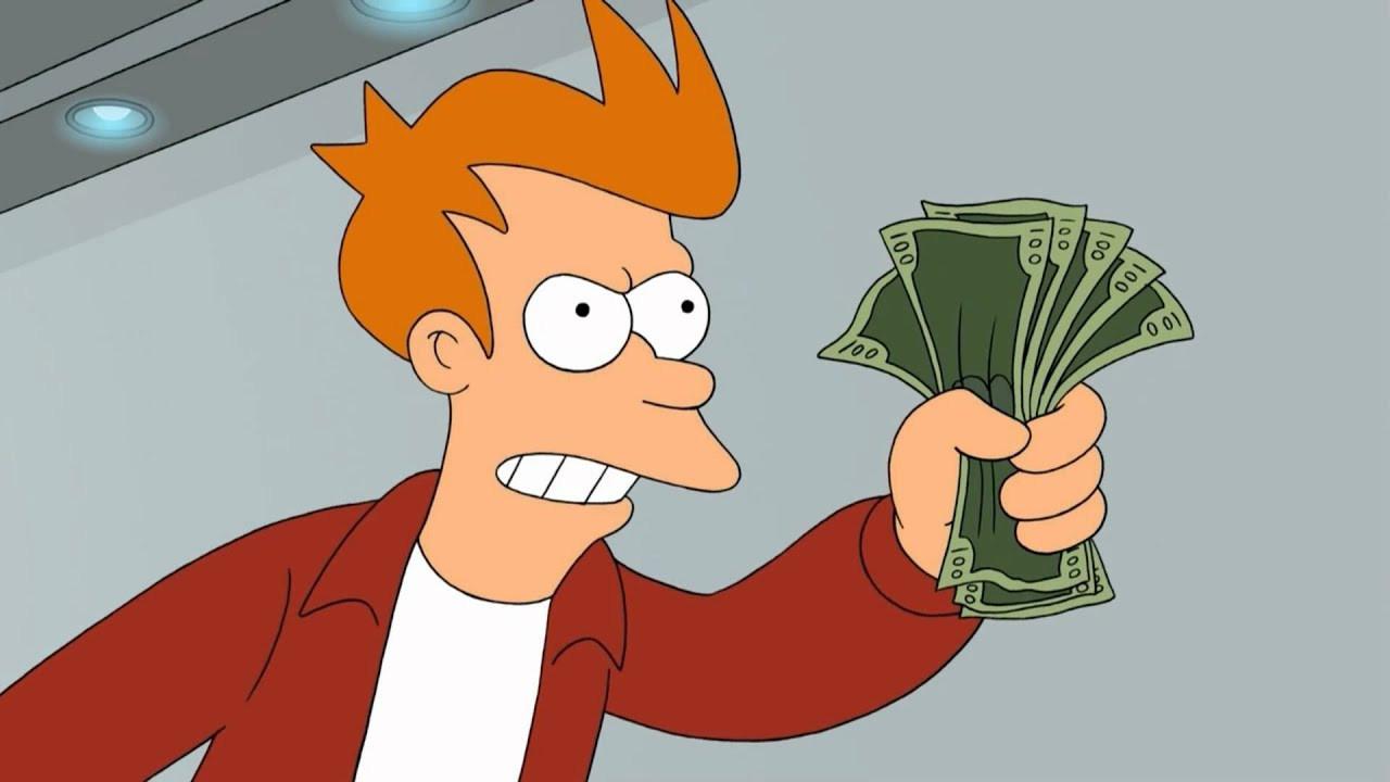 Shut up, and take my money !
